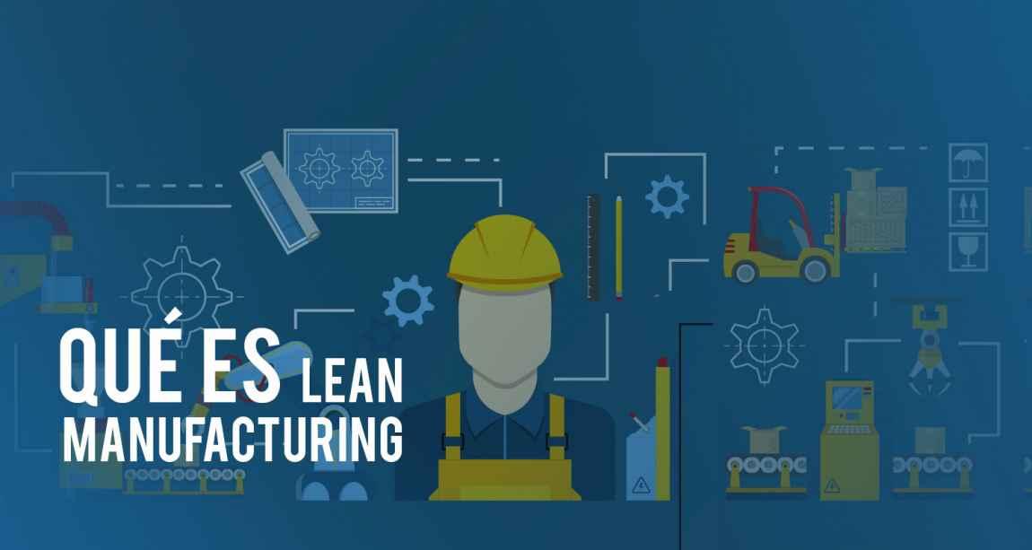 ¿Que es Lean manufacturing? Modelo de gestión empresarial